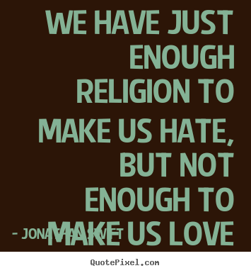 Jonathan Swift picture quotes - We have just enough religion to make us hate, but not enough to make.. - Love sayings