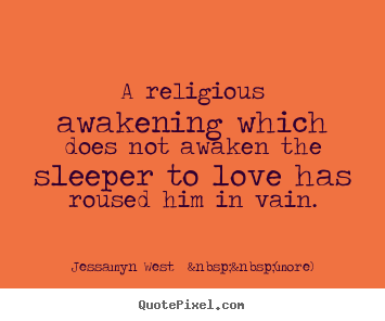 Jessamyn West    (more) picture quote - A religious awakening which does not awaken the.. - Love quotes