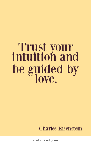 Gentil Quotes About Love   Trust Your Intuition And Be Guided By Love.