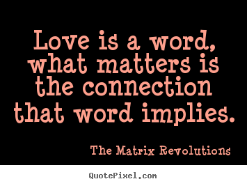 Love sayings - Love is a word, what matters is the connection that ...