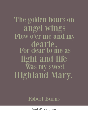 Robert Burns picture sayings - The golden hours on angel ...