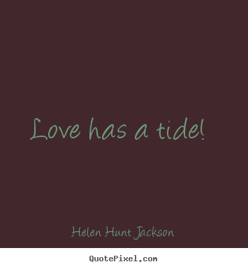 Love quotes - Love has a tide!