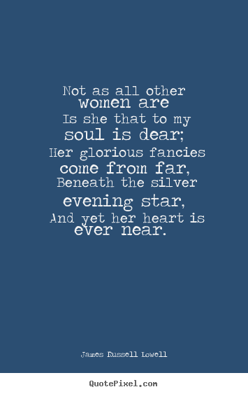 Create picture quotes about love - Not as all other women are is she that to my soul..