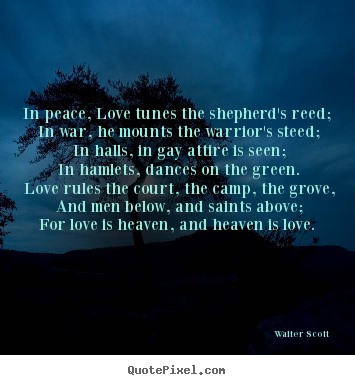 Quote about love - In peace, love tunes the shepherd's reed; in war, he mounts..