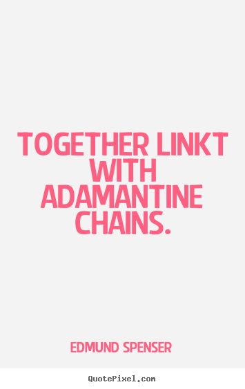 Quotes about love - Together linkt with adamantine chains.