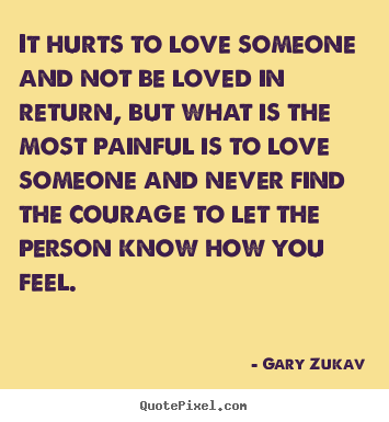 Love Quotes   It Hurts To Love Someone And Not Be Loved In Return, But