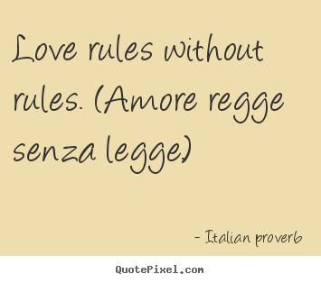 Quotes about love Love rules without rules. (amore regge senza..