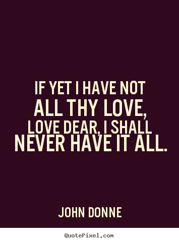 Design custom photo quote about love - If yet i have not all thy love, love dear, i shall..
