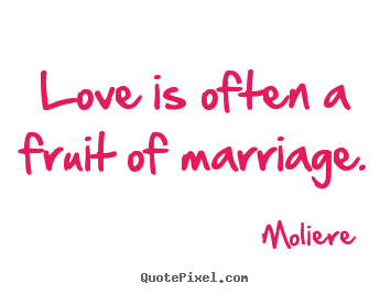 Love Quote Love Is Often A Fruit Of Marriage