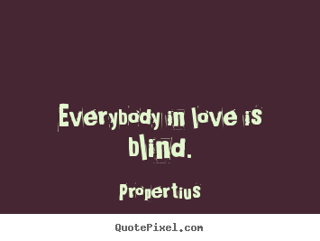 Propertius picture quotes - Everybody in love is blind. - Love quotes