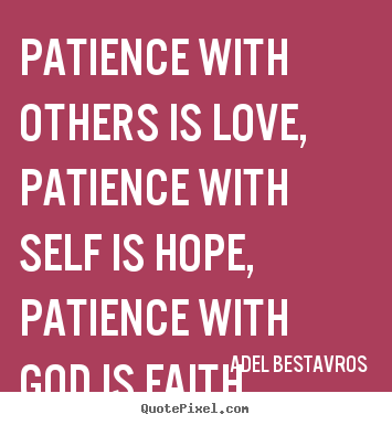 Quotes about love - Patience with others is love, patience ...