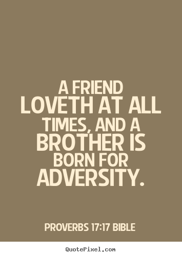 Proverbs 17:17 Bible photo quotes - A friend loveth at all times, and a brother.. - Love quote