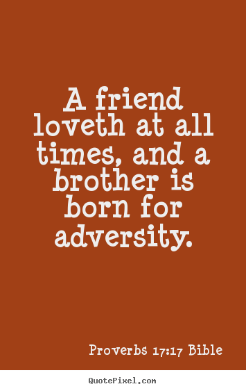 Love quotes - A friend loveth at all times, and a brother..