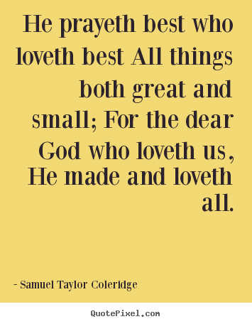 Quotes about love - He prayeth best who loveth best all things both great..