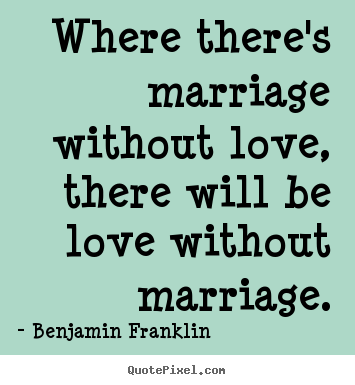 Customize image quotes about love - Where there's marriage without love, there will..