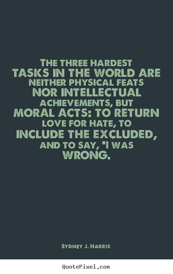 Quotes about love - The three hardest tasks in the world are neither physical feats nor intellectual..