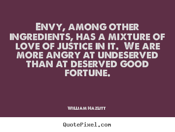 William Hazlitt photo quote - Envy, among other ingredients, has a mixture of love of.. - Love quotes