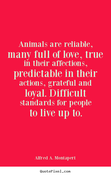 Create picture quotes about love - Animals are reliable, many full of love, true in their..