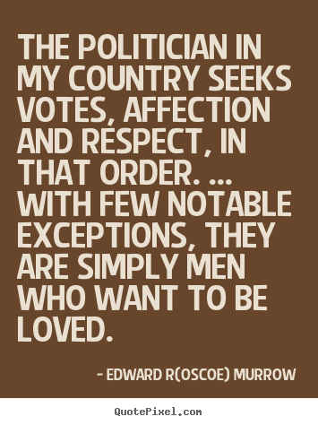 quote politician country seeks votes affection