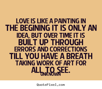 love is like a painting in the begining it is only an