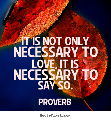 Proverb picture quote - It is not only necessary to love, it is necessary.. - Love quotes