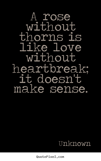 How to make picture quotes about love - A rose without thorns is like love without heartbreak; it..