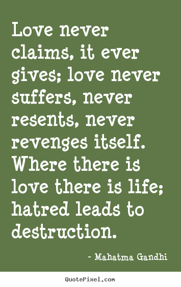 Mahatma Gandhi Quotes On Love Impressive Mahatma Gandhi Picture Sayings  Love Never Claims It Ever Gives