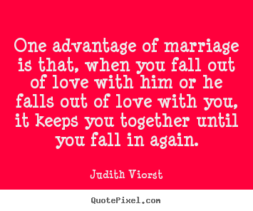Design your own image quote about love - One advantage of marriage is that, when you fall out of love..