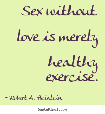 Create graphic photo quotes about love - Sex without love is merely healthy exercise.