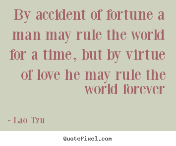 Lao Tzu image quotes - By accident of fortune a man may rule the world for.. - Love quotes