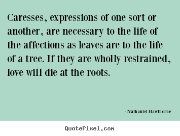 Quotes about love - Caresses, expressions of one sort or another, are necessary..