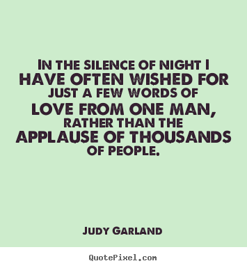Judy Garland Picture Quote In The Silence Of Night I Have Often Wished For