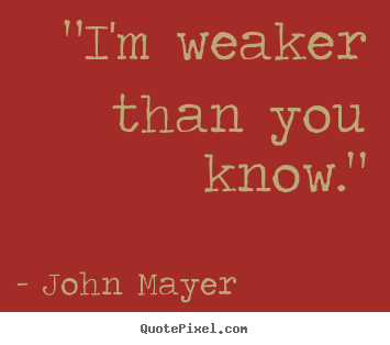 I Love You Quotes John Mayer : John Mayer picture quotes -