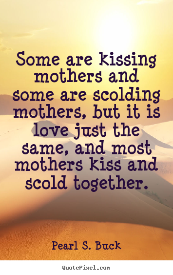 Make personalized picture sayings about love - Some are kissing mothers and some are scolding..