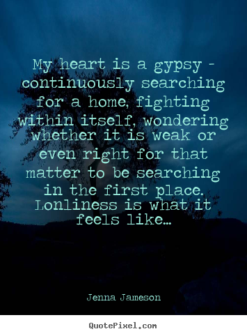 My heart is a gypsy - continuously searching for.. Jenna Jameson best love quotes