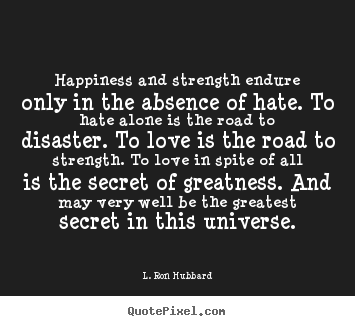 Love quotes - Happiness and strength endure only in the absence..