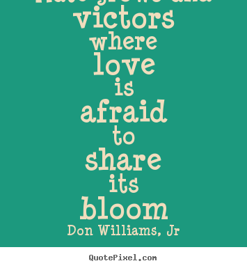 Design Your Own Picture Quotes About Love   Hate Grows And Victors Where  Love Is Afraid