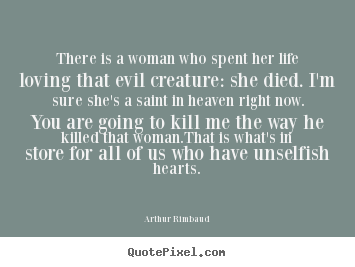 How To Love A Woman Quotes Entrancing Arthur Rimbaud Picture Quotes  There Is A Woman Who Spent Her