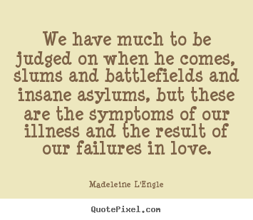 Madeleine L'Engle image quotes - We have much to be judged on when he comes,.. - Love quote