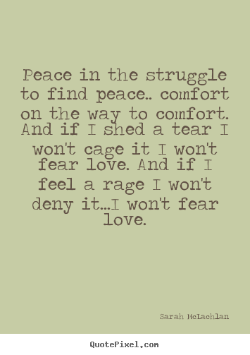 Love Peace Quotes Entrancing Quote About Love  Peace In The Struggle To Find Peacefort
