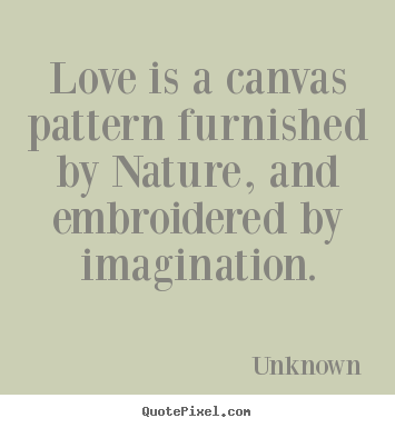 Unknown Image Quotes Love Is A Canvas Pattern Furnished By Nature Inspiration Pattern Quotes