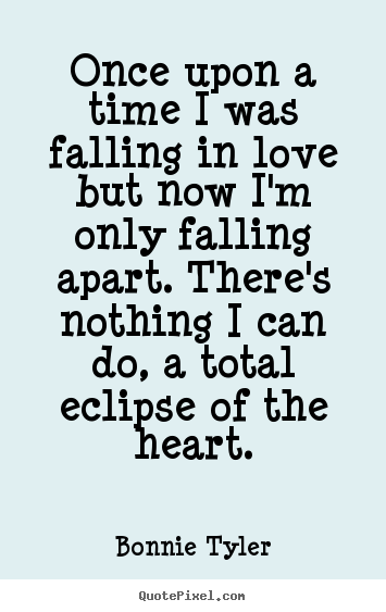 Bonnie Tyler image quotes - Once upon a time i was falling in love but now i'm only.. - Love quotes
