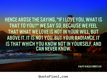 "Diy poster quotes about love - Hence arose the saying, ""if i love you, what is that.."