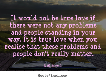 It Would Not Be True Love If There Were Not Unknown Greatest Love Quotes