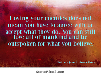 Customize picture quotes about love - Loving your enemies does not mean you have to agree..