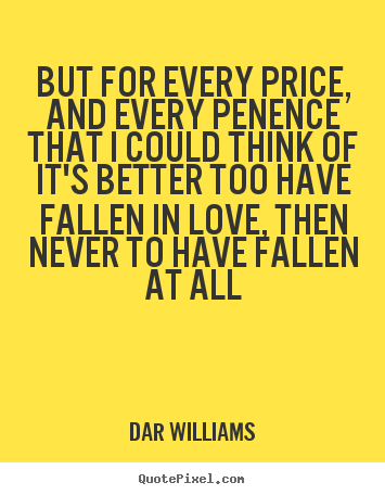 Dar Williams poster quotes - But for every price, and every penence that.. - Love quotes