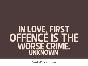 How to make poster quotes about love - In love, first offence is the worse crime.