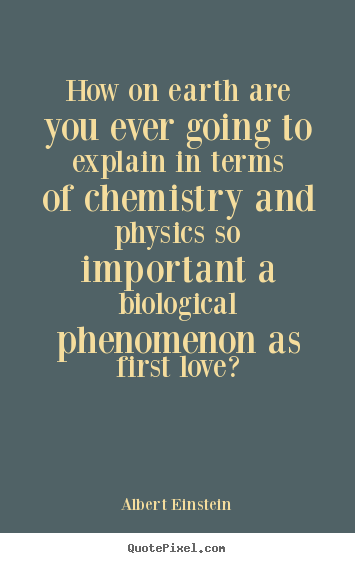 Quotes about love - How on earth are you ever going to explain in terms..