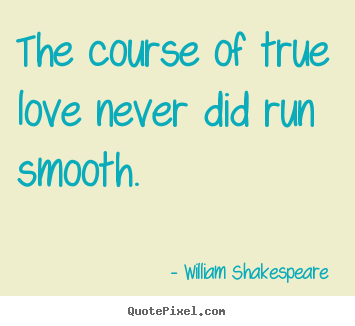 the course of true love never did run smooth william shakespeare  william shakespeare picture quotes the course of true love never did run smooth