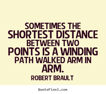 Quotes about love - Sometimes the shortest distance between two..